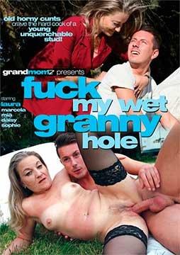 Fuck My Wet Granny Hole   Трахни Мою Мокрую Старую Дырку (2018) HD 720p